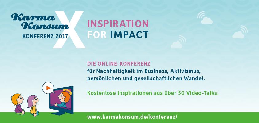 KarmaKonsum - Die Online-Konferenz 2017 - 10 Jahre KarmaKonsum - 10 Jahre Inspiration und Bildung für die nachhaltige Entwicklung